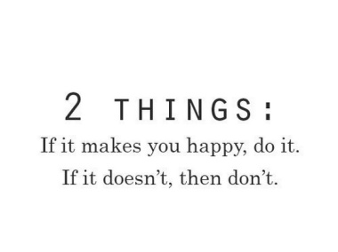 6359215491820192871814124868_two-things-if-it-makes-you-happy-do-it-if-it-does-noy-then-do-not-saying-quotes-pictures